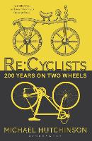 Re:Cyclists 200 Years on Two Wheels by Michael Hutchinson
