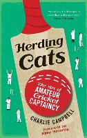 Herding Cats The Art of Amateur Cricket Captaincy by Charlie Campbell