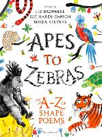 Apes to Zebras: An A-Z of Shape Poems by Roger Stevens, Liz Brownlee, Sue Hardy-Dawson