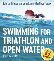 Swimming For Triathlon And Open Water Gain Confidence and Unlock Your Ideal Front Crawl by Paul Mason