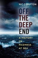 Off the Deep End A History of Madness at Sea by Nic Compton