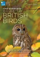 The Everyday Guide to British Birds What You're Likely to See When You're Out and about by Charlie Elder