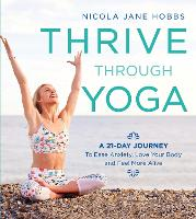 Thrive Through Yoga A 21-Day Journey to Ease Anxiety, Love Your Body and Feel More Alive by Nicola Jane Hobbs