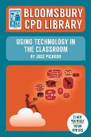 Bloomsbury CPD Library: Using Technology in the Classroom by Jose Picardo