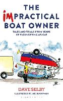 The Impractical Boat Owner Tales and Trials from Years of Floundering Afloat by Dave Selby