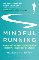 Mindful Running How Meditative Running can Improve Performance and Make you a Happier, More Fulfilled Person by Mackenzie L. Havey