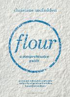 Flour a comprehensive guide by Christine McFadden