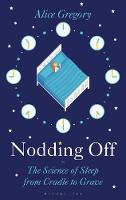 Nodding Off The Science of Sleep from Cradle to Grave by Alice Gregory