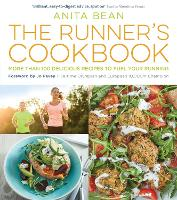 The Runner's Cookbook More than 100 delicious recipes to fuel your running by Anita Bean