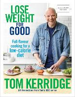 Lose Weight for Good Full-flavour cooking for a low-calorie diet by Tom Kerridge
