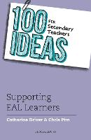 100 Ideas for Secondary Teachers: Supporting EAL Learners by Catharine Driver, Chris Pim