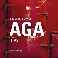 The Little Book of Aga Tips by Richard Maggs