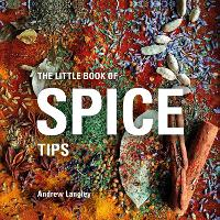 The Little Book of Spice Tips by Andrew Langley