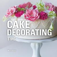 The Little Book of Cake Decorating Tips by Meg Avent
