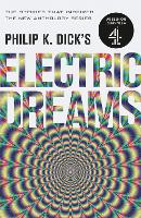 Philip K. Dick's Electric Dreams: Volume 1 The stories which inspired the hit Channel 4 series by Philip K. Dick