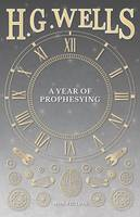 A Year of Prophesying by H G Wells