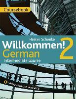 Willkommen! 2 German Intermediate course Course Pack by Paul Coggle, Heiner Schenke, Heiner Schenke
