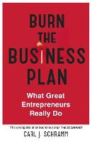 Burn The Business Plan What Great Entrepreneurs Really Do by Carl J. Schramm
