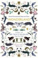 Wonderland A Year of Britain's Wildlife, Day by Day by Brett Westwood, Stephen Moss