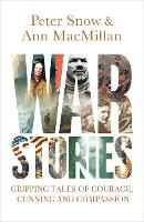 War Stories Gripping Tales of Courage, Cunning and Compassion by Peter Snow, Ann MacMillan