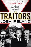 The Traitors A True Story of Blood, Betrayal and Deceit by Josh Ireland