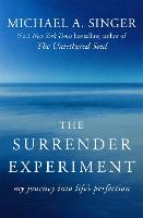 The Surrender Experiment My Journey into Life's Perfection by Michael A. Singer