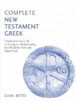 Complete New Testament Greek A Comprehensive Guide to Reading and Understanding New Testament Greek with Original Texts by Gavin Betts