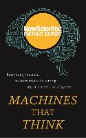 Machines that Think Everything you need to know about the coming age of artificial intelligence by New Scientist