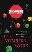 How Numbers Work Discover the strange and beautiful world of mathematics by New Scientist