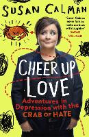 Cheer Up Love Adventures in depression with the Crab of Hate by Susan Calman