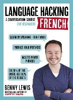 LANGUAGE HACKING FRENCH (Learn How to Speak French - Right Away) A Conversation Course for Beginners by Benny Lewis