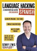 LANGUAGE HACKING SPANISH (Learn How to Speak Spanish - Right Away) A Conversation Course for Beginners by Benny Lewis