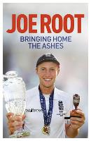 Bringing Home the Ashes Updated to include England's tour of South Africa and the 2016 T20 World Cup by Joe Root