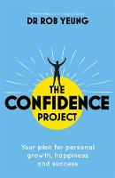 Confidence 2.0 Why you need less than you think and how to achieve success in life by Rob Yeung
