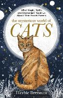 The Mysterious World of Cats The ultimate gift book for people who are bonkers about their cat by Herbie Brennan