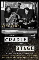 From Cradle to Stage Stories from the Mothers Who Rocked and Raised Rock Stars by Virginia Hanlon Grohl