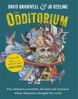 The Odditorium The tricksters, eccentrics, deviants and inventors whose obsessions changed the world by David Bramwell, Jo Keeling