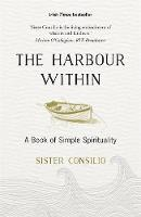 The Harbour Within A Book of Simple Spirituality by Sister Consilio