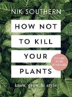 How Not To Kill Your Plants by Nik Southern