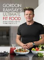 Gordon Ramsay Ultimate Fit Food Mouth-watering recipes to fuel you for life by Gordon Ramsay