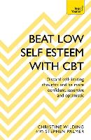 Beat Low Self-Esteem With CBT How to improve your confidence, self esteem and motivation by Christine Wilding, Stephen Palmer