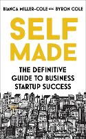 Self Made The definitive guide to business startup success by Bianca Miller-Cole, Byron Cole