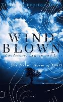 Windblown Landscape, Legacy and Loss - The Great Storm of 1987 by Tamsin Treverton Jones