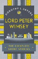 Lord Peter Wimsey: The Complete Short Stories by Dorothy L. Sayers