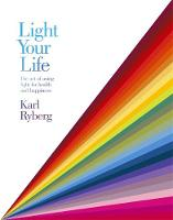 Light Your Life The Art of using Quality Light for Health and Happiness by Karl Ryberg