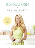 Re-Nourish A Simple Way to Eat Well by Rhiannon Lambert