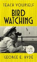 Teach Yourself Bird Watching The classic guide to ornithology by George E. Hyde