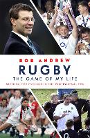 Rugby: The Game of My Life Battling for England in the Professional Era by Rob Andrew