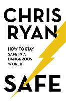Safe: How to stay safe in a dangerous world Survival techniques for everyday life from an SAS hero by Chris Ryan