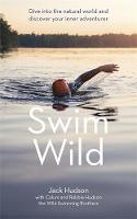 Swim Wild Dive into the natural world and discover your inner adventurer by Jack Hudson, Calum Hudson, Robbie Hudson